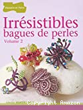 Irrésistibles bagues de perles : Volume 2
