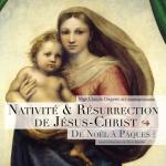 Nativité & Résurrection de Jésus-Christ