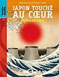 Japon touché au coeur : Fukushima