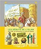 Les débuts de l'Islam: 600-1258: de Mohammed à la chute de Bagdad