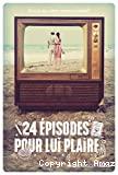 24 épisodes pour lui plaire